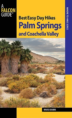 Falcon Guides Best Easy Day Hikes Palm Springs and Coachella Valley By Grubbs, Bruce